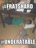 fratings hard under a table